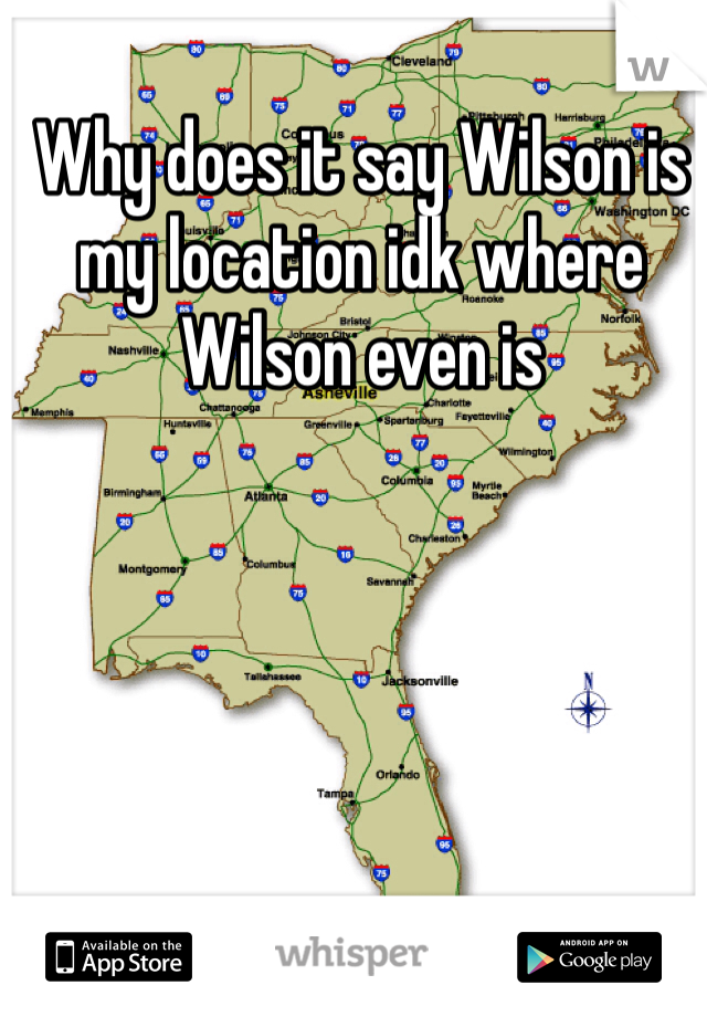 Why does it say Wilson is my location idk where Wilson even is