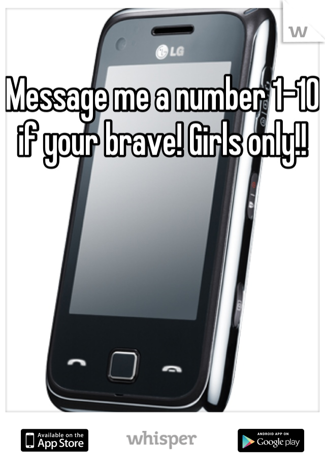 Message me a number 1-10 if your brave! Girls only!!