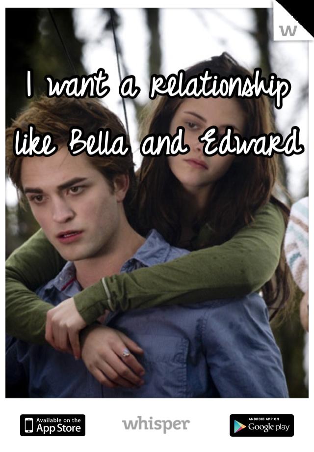 I want a relationship like Bella and Edward