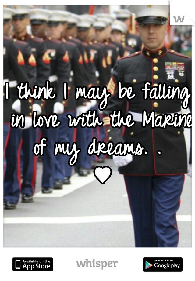 I think I may be falling in love with the Marine of my dreams. .   ♥