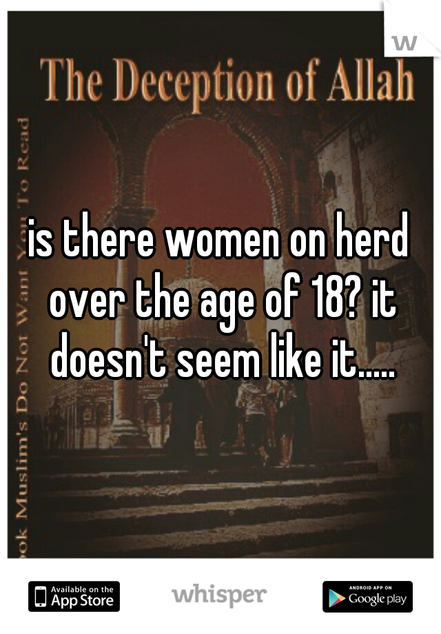 is there women on herd over the age of 18? it doesn't seem like it.....