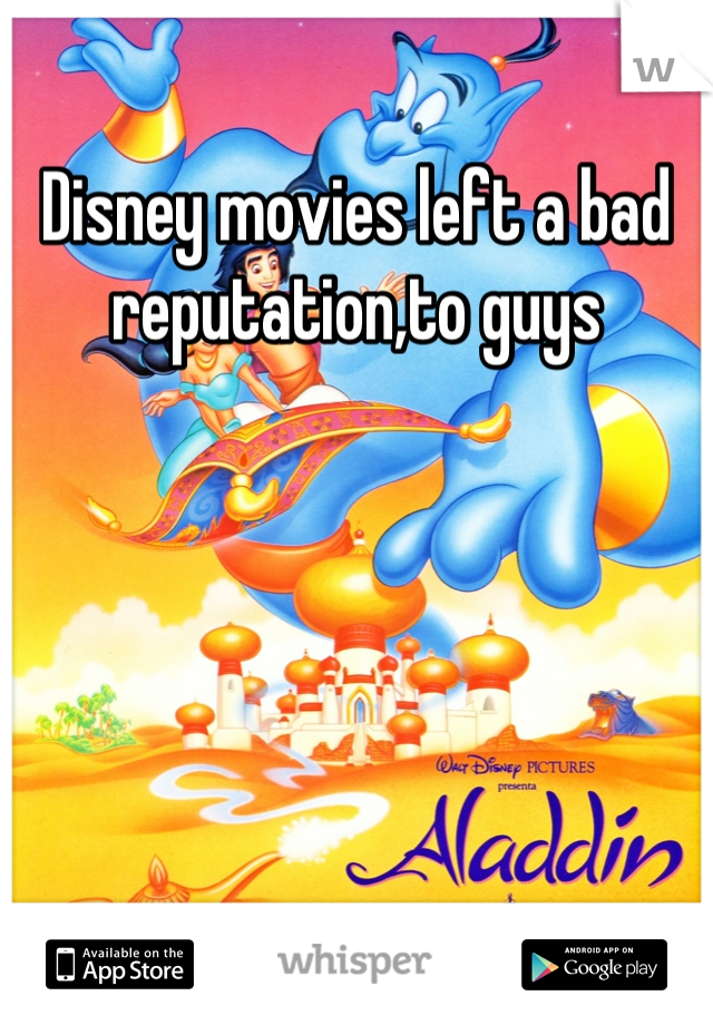 Disney movies left a bad reputation,to guys