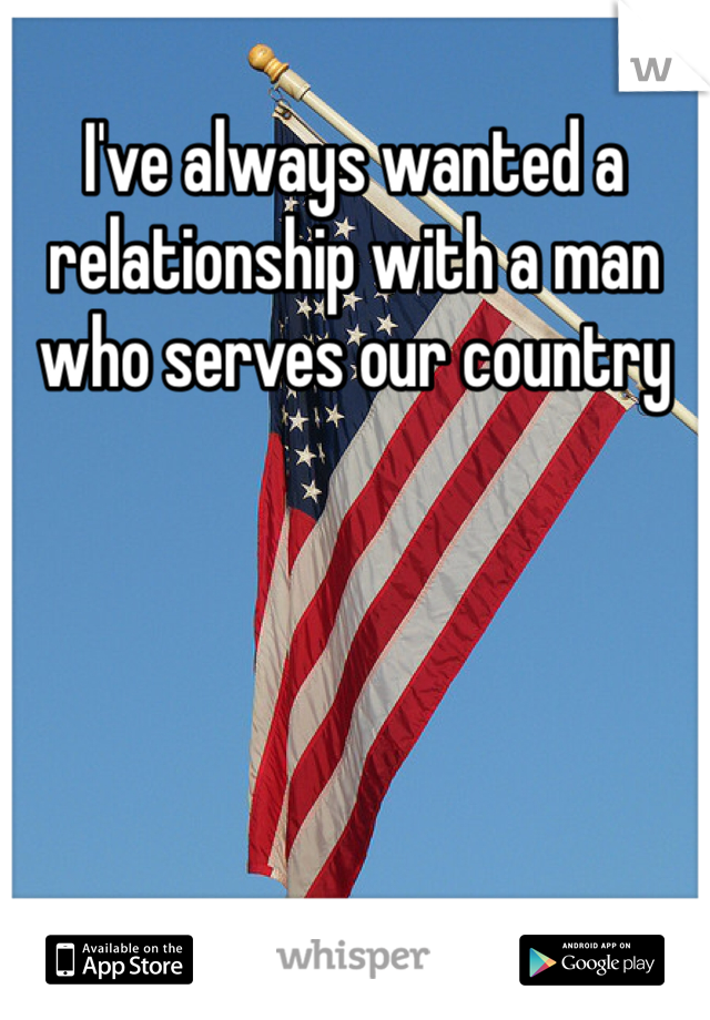 I've always wanted a relationship with a man who serves our country