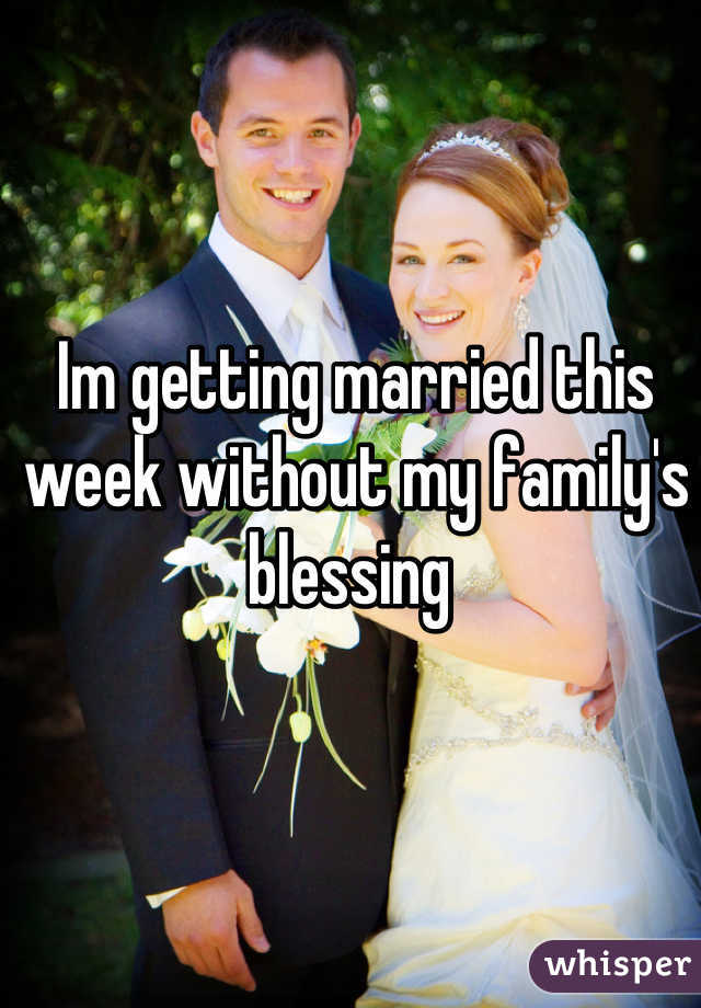 Im getting married this week without my family's blessing