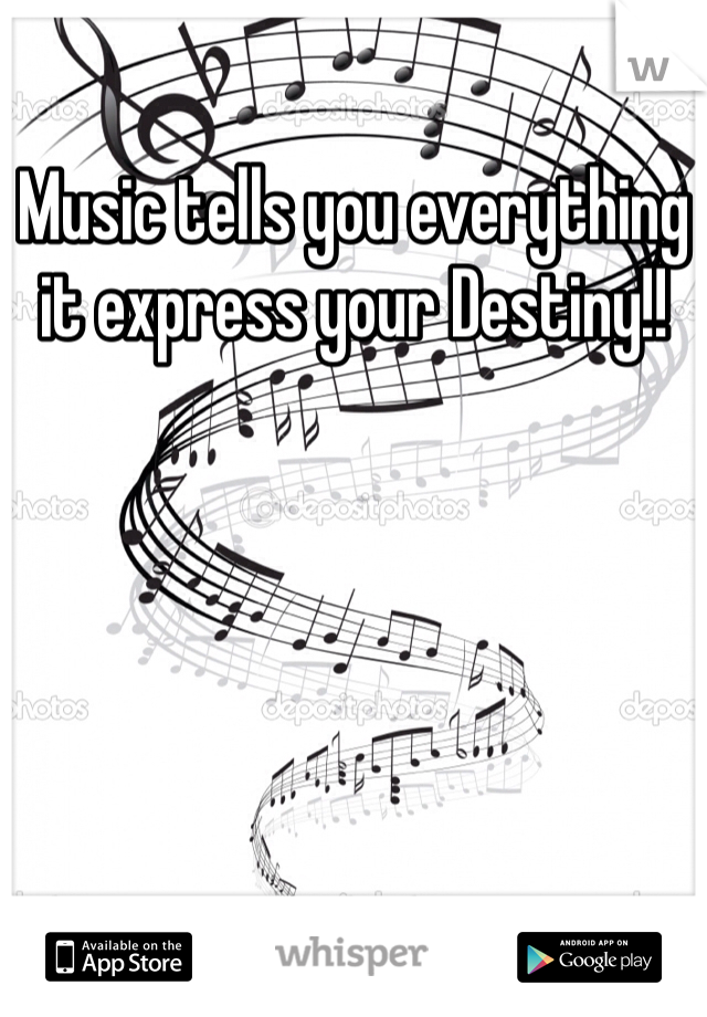 Music tells you everything it express your Destiny!!