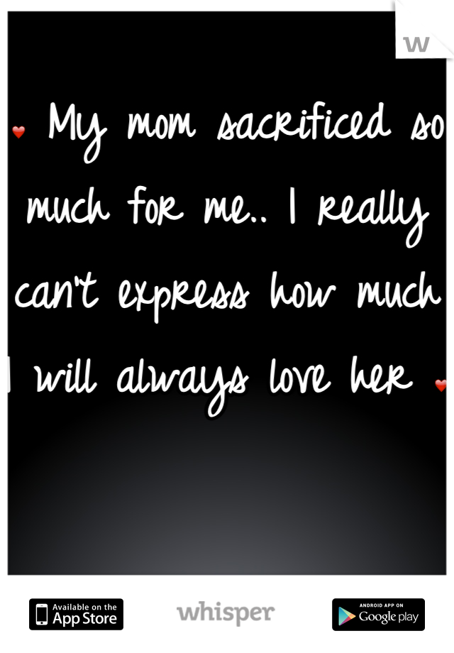 ❤ My mom sacrificed so much for me.. I really can't express how much I will always love her ❤