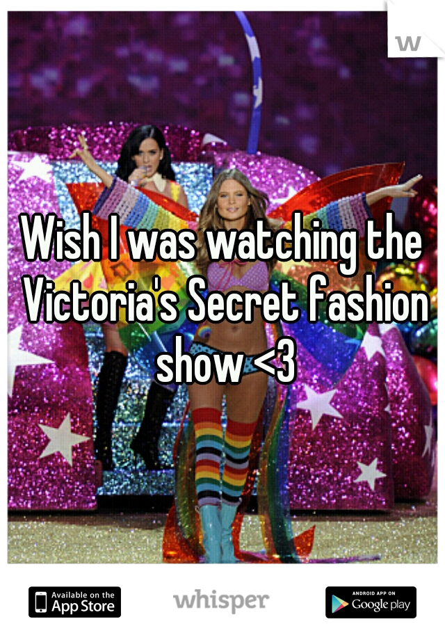 Wish I was watching the Victoria's Secret fashion show <3