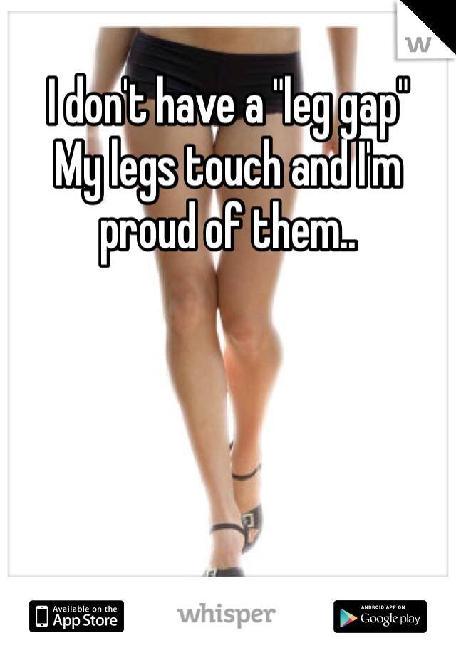 """I don't have a """"leg gap""""  My legs touch and I'm proud of them.."""