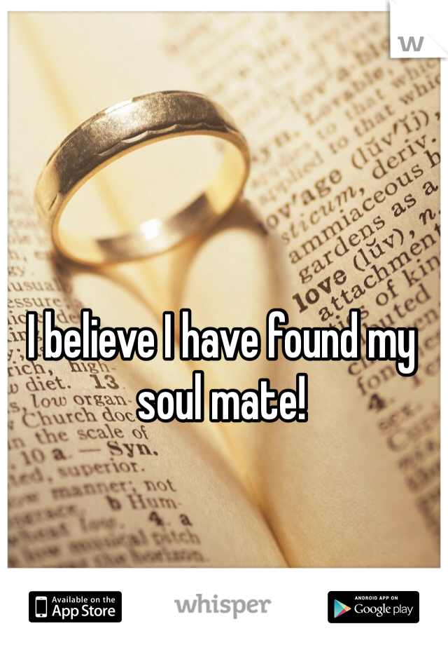 I believe I have found my soul mate!