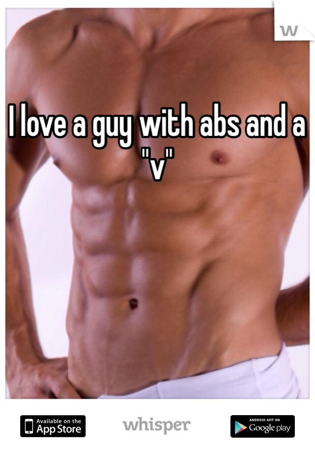 "I love a guy with abs and a ""v"""