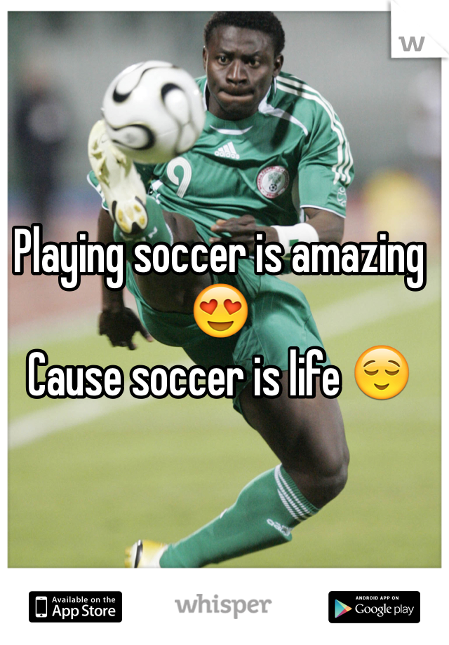 Playing soccer is amazing 😍  Cause soccer is life 😌