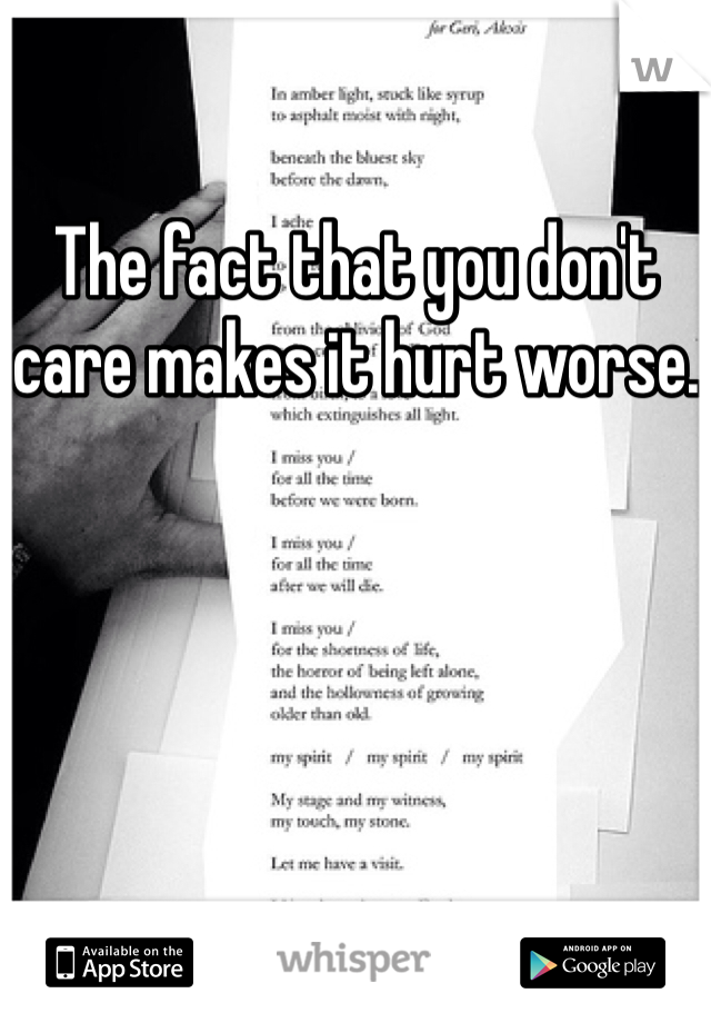 The fact that you don't care makes it hurt worse.