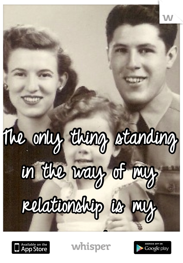 The only thing standing in the way of my relationship is my parents