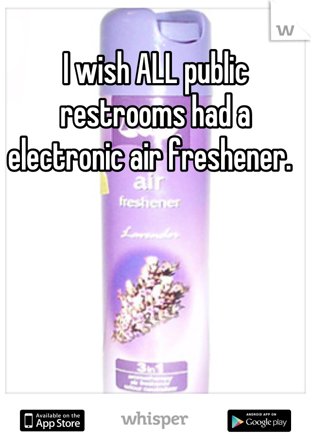 I wish ALL public restrooms had a electronic air freshener.