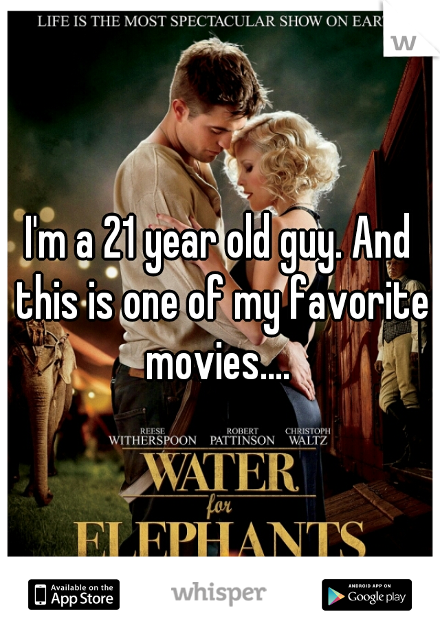 I'm a 21 year old guy. And this is one of my favorite movies....