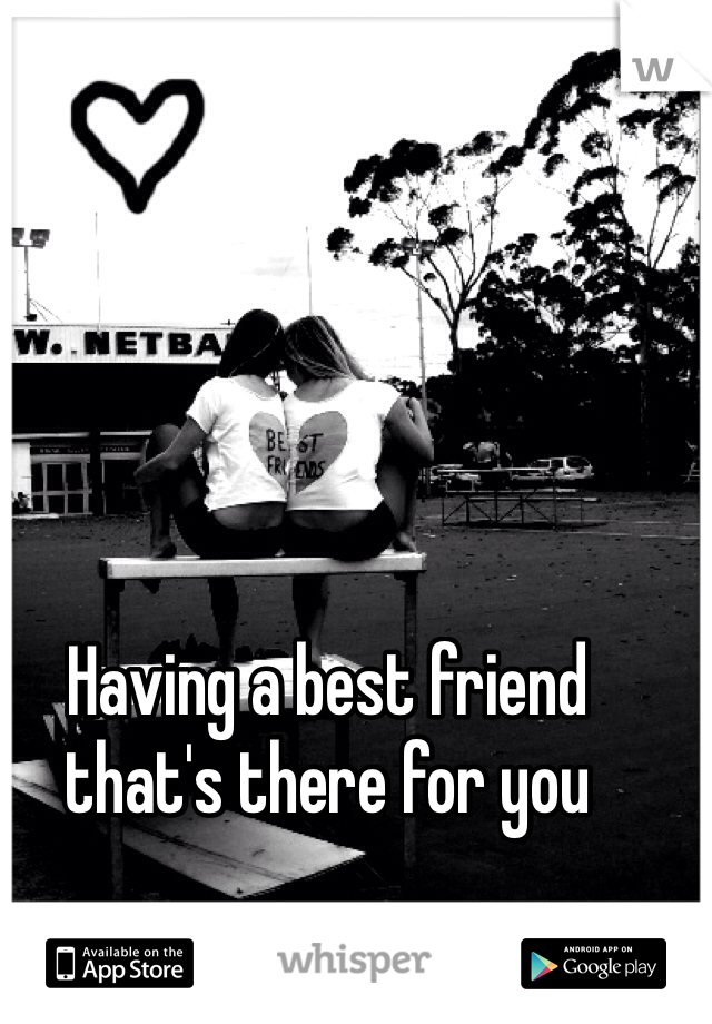 Having a best friend that's there for you