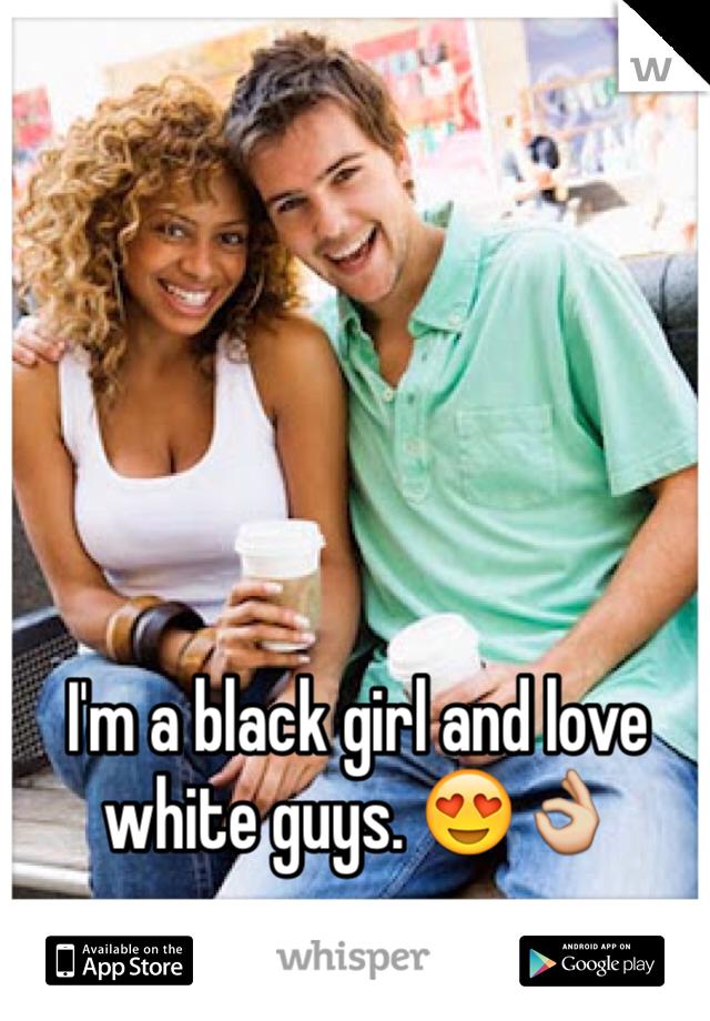 I'm a black girl and love white guys. 😍👌