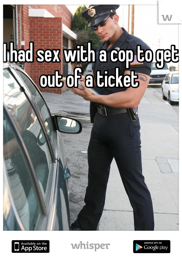 I had sex with a cop to get out of a ticket