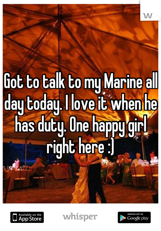 Got to talk to my Marine all day today. I love it when he has duty. One happy girl right here :)