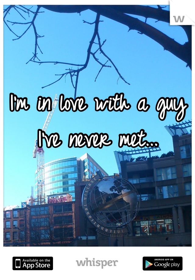 I'm in love with a guy I've never met...