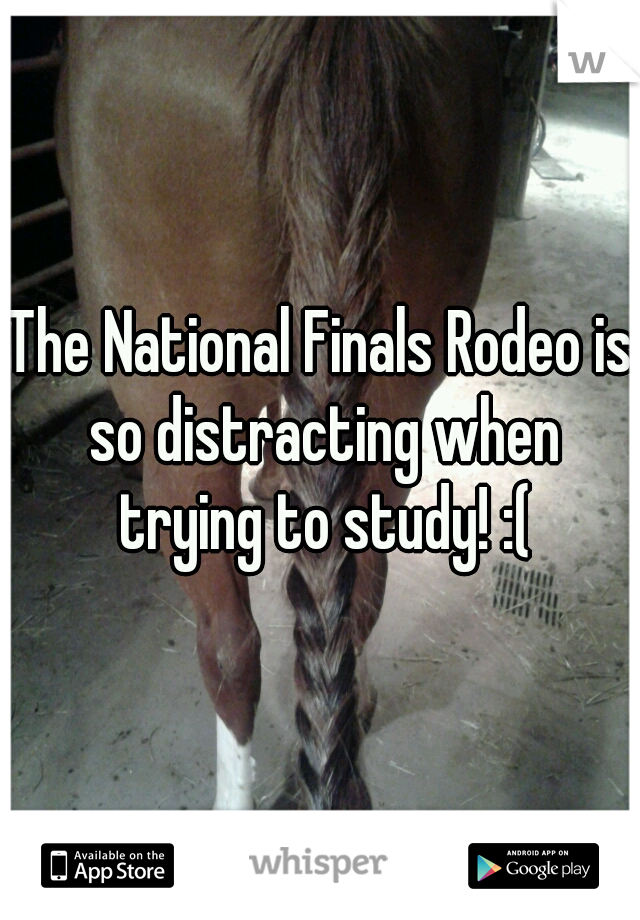 The National Finals Rodeo is so distracting when trying to study! :(