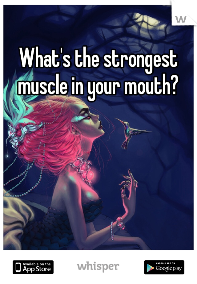 What's the strongest muscle in your mouth?