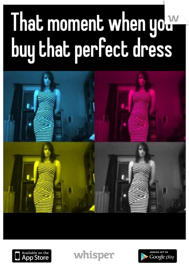That moment when you buy that perfect dress