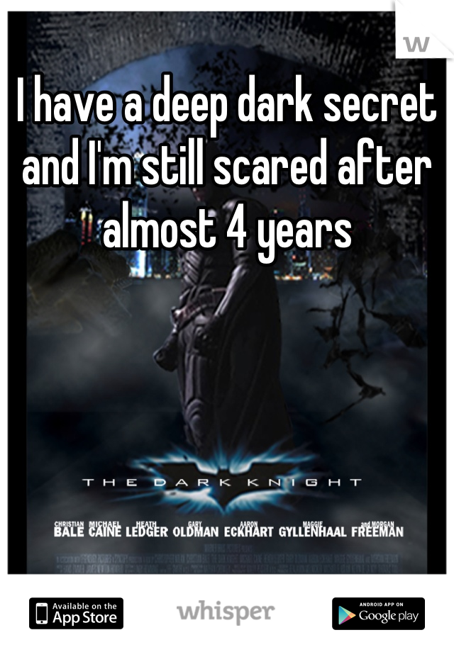 I have a deep dark secret and I'm still scared after almost 4 years