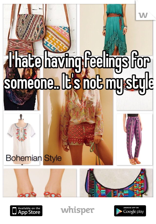 I hate having feelings for someone.. It's not my style