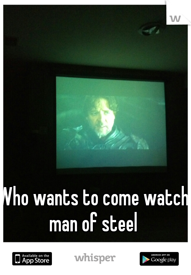 Who wants to come watch man of steel