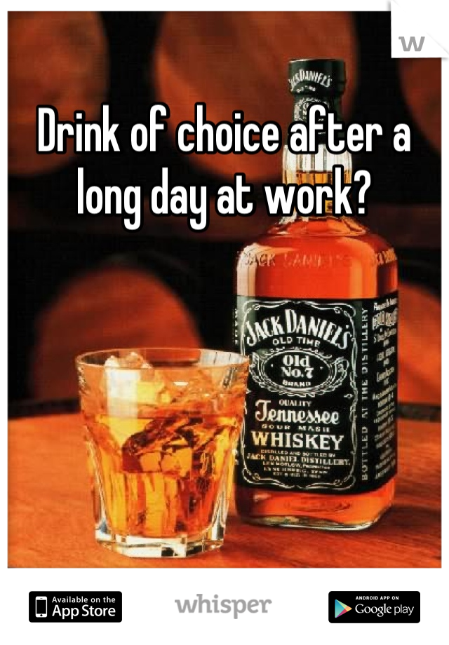 Drink of choice after a long day at work?