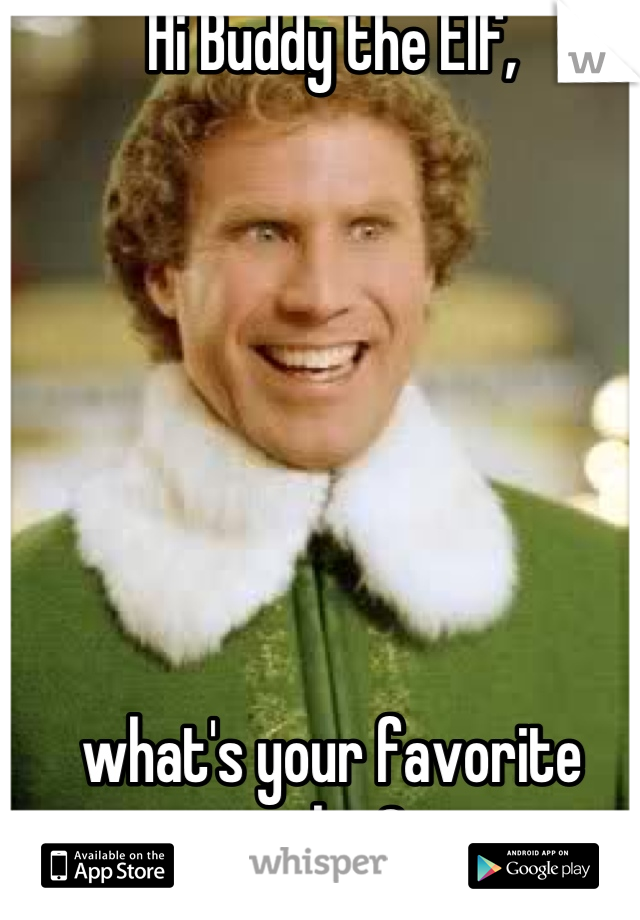 Hi Buddy the Elf,         what's your favorite color?