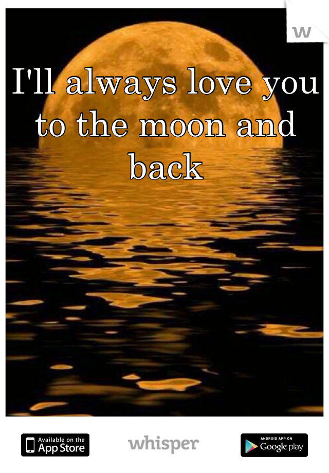 I'll always love you to the moon and back