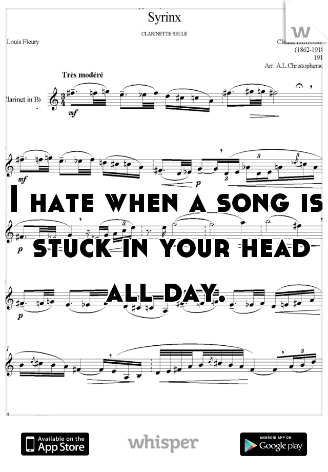 I hate when a song is stuck in your head all day.