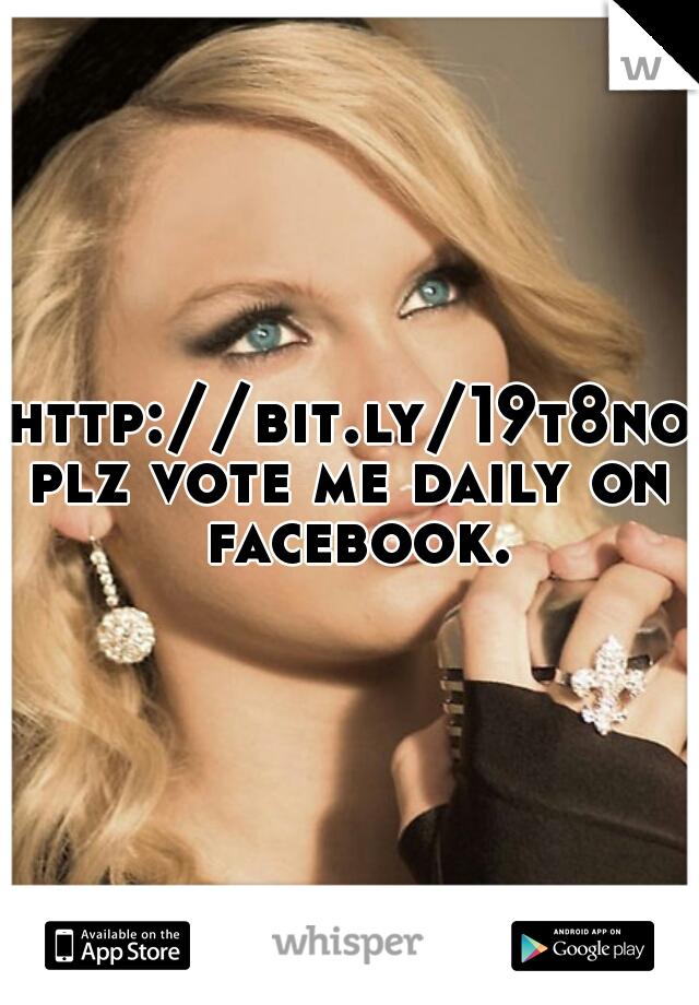 http://bit.ly/19t8noU plz vote me daily on facebook.