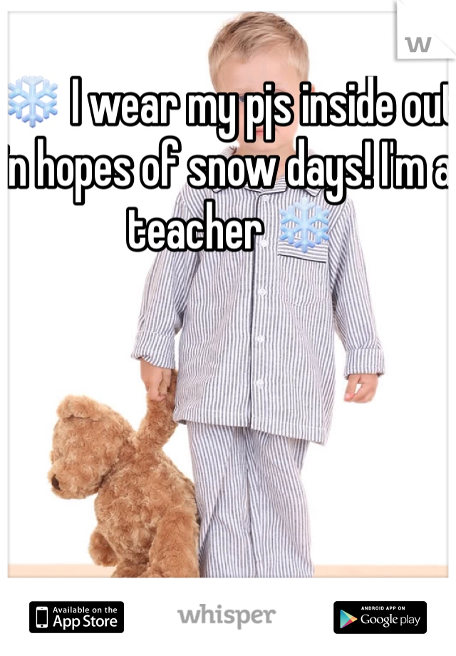 ❄️ I wear my pjs inside out in hopes of snow days! I'm a teacher ❄️