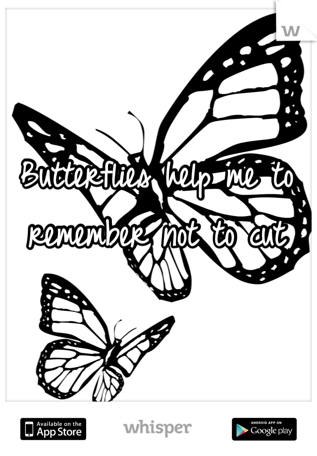 Butterflies help me to remember not to cut