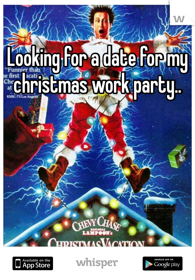 Looking for a date for my christmas work party..