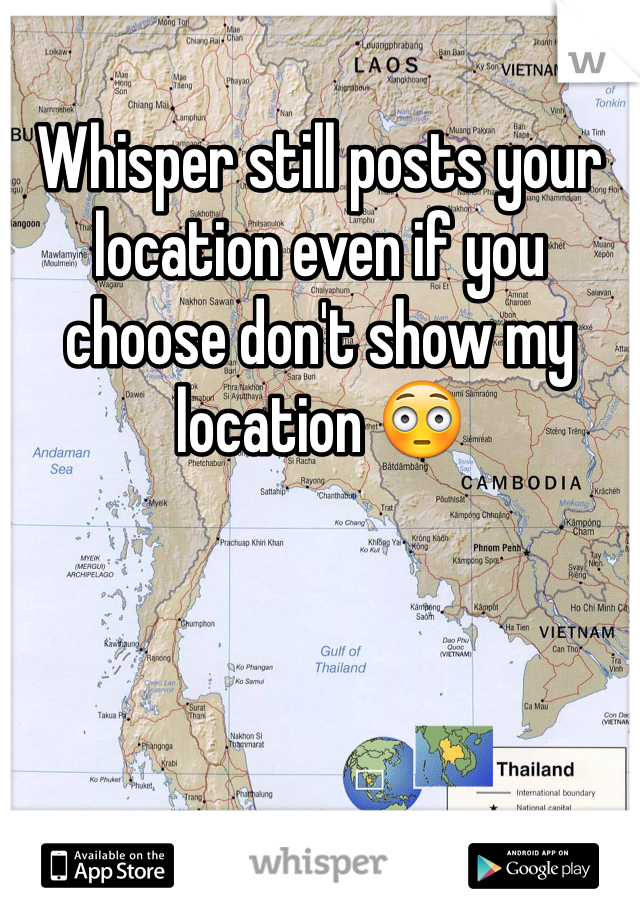 Whisper still posts your location even if you choose don't show my location 😳