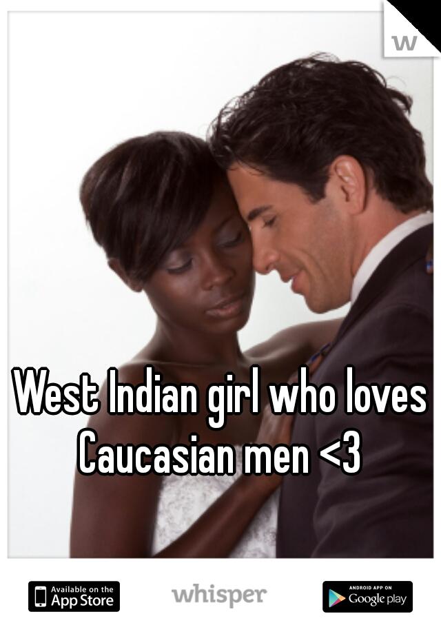 West Indian girl who loves Caucasian men <3