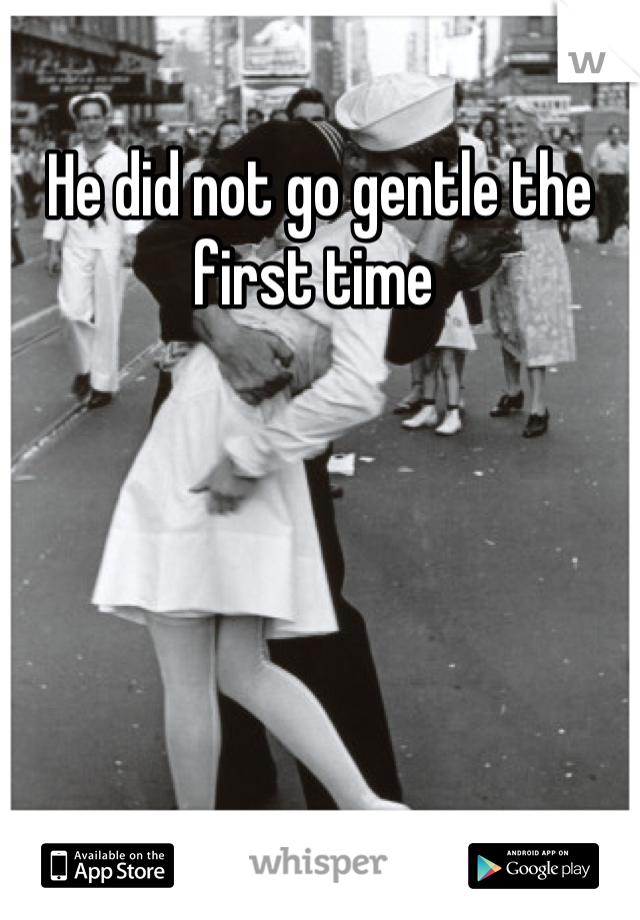 He did not go gentle the first time
