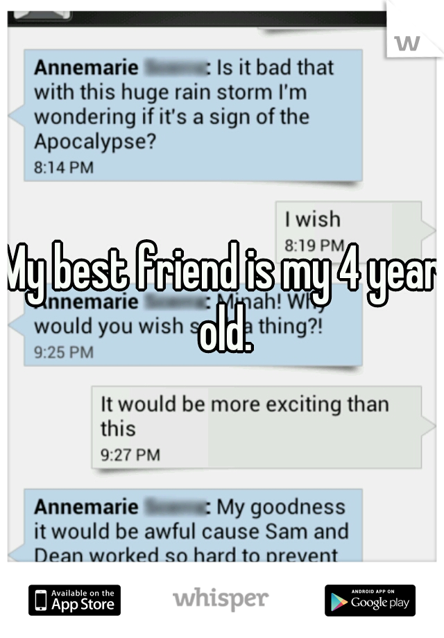 My best friend is my 4 year old.