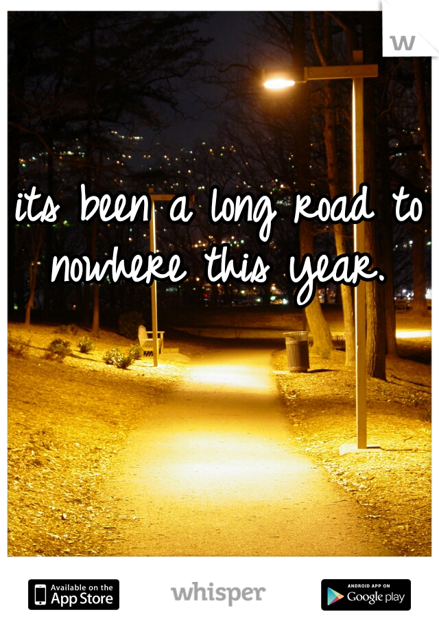 its been a long road to nowhere this year.