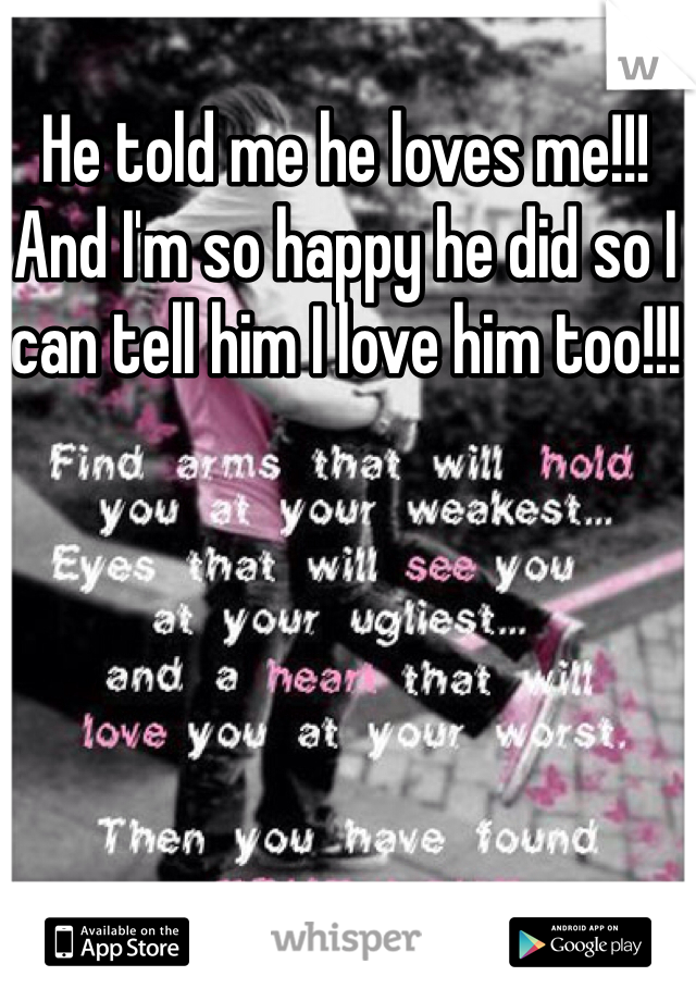 He told me he loves me!!! And I'm so happy he did so I can tell him I love him too!!!