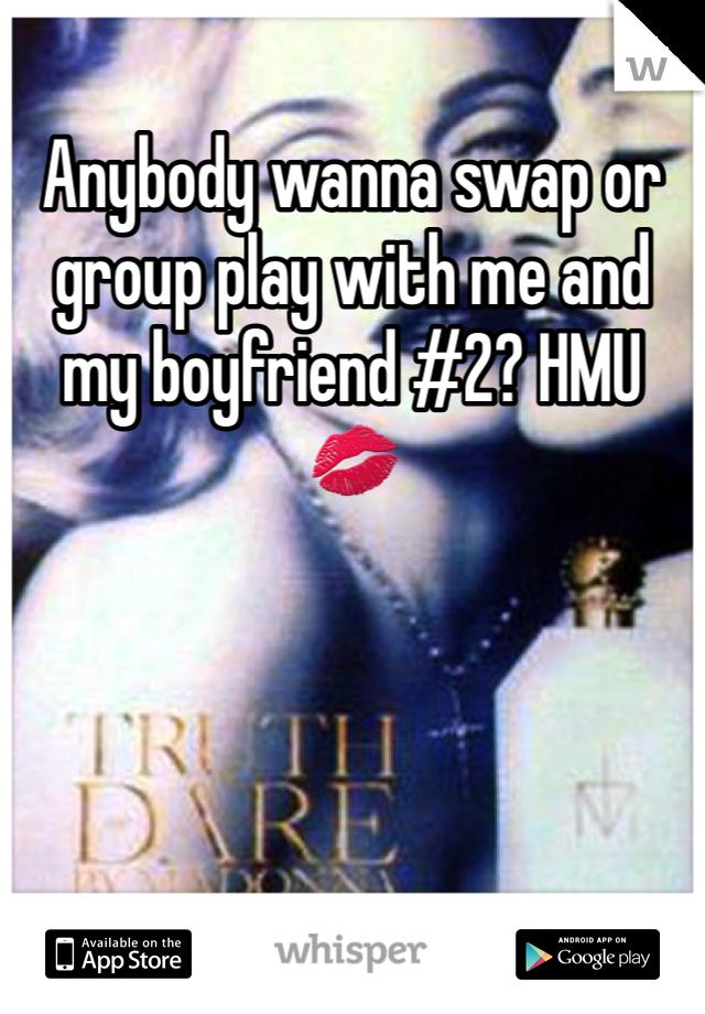 Anybody wanna swap or group play with me and my boyfriend #2? HMU 💋