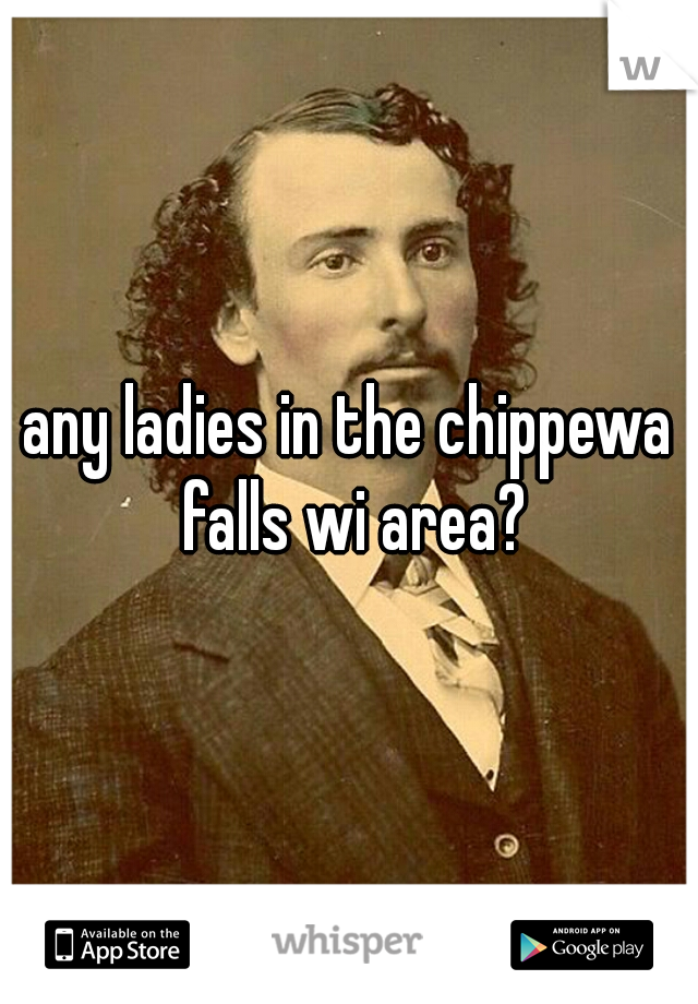 any ladies in the chippewa falls wi area?