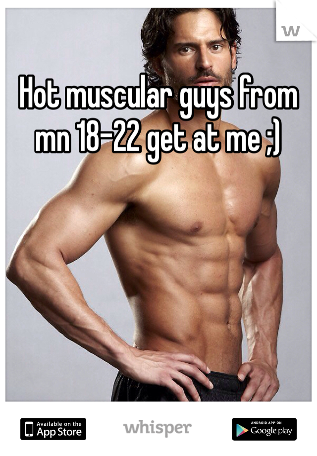 Hot muscular guys from mn 18-22 get at me ;)