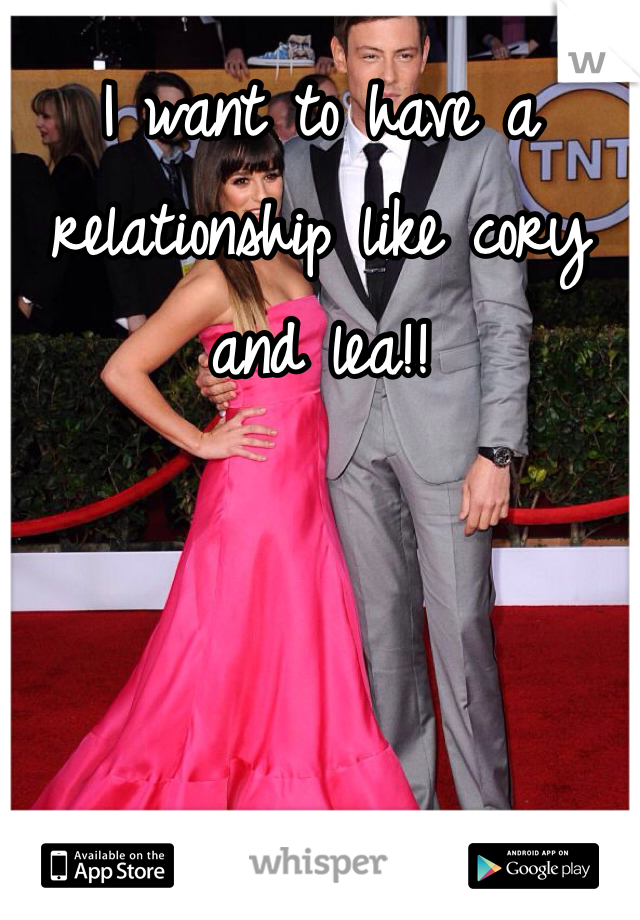 I want to have a relationship like cory and lea!!