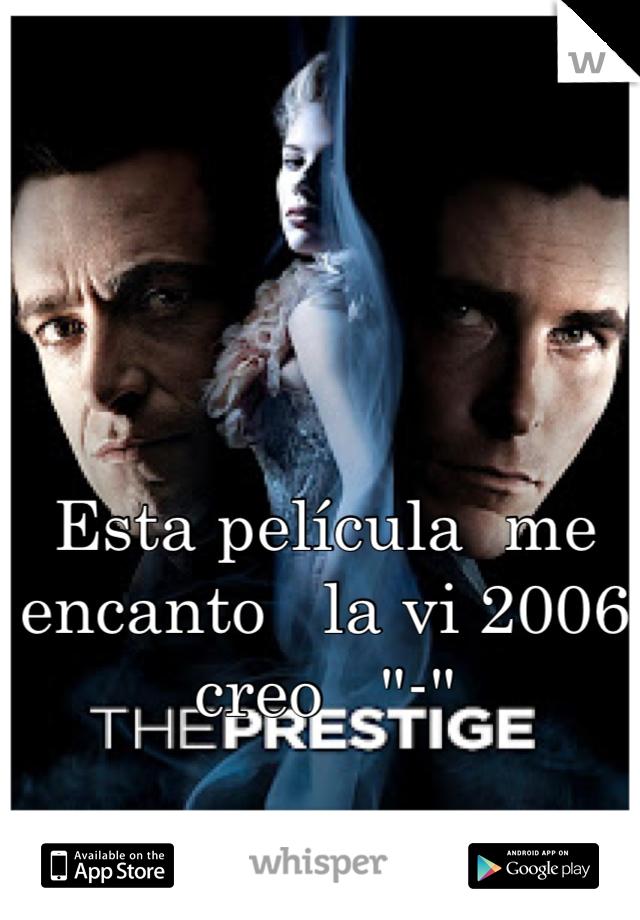 """Esta película  me encanto   la vi 2006 creo   """"-"""""""