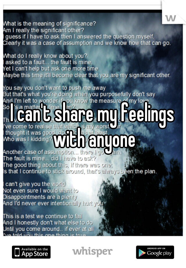 I can't share my feelings with anyone